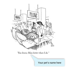 "Load image into Gallery viewer, Customizable Cartoon - ""You know PET NAME better than I do."" by George Booth"