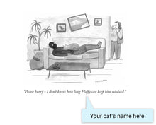 "Load image into Gallery viewer, Customizable Cartoon - ""Please hurry - I don't know how long CAT NAME can keep him subdued."" by Drew Panckeri"