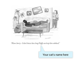 "Customizable Cartoon - ""Please hurry - I don't know how long CAT NAME can keep him subdued."" by Drew Panckeri"