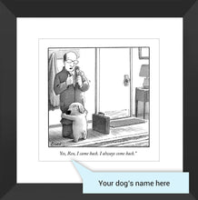 "Load image into Gallery viewer, Customizable Cartoon - ""Yes, I came back. I always come back."" by Harry Bliss"