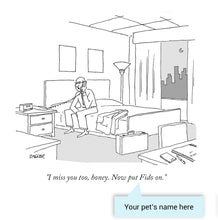 "Load image into Gallery viewer, Customizable Cartoon - ""I miss you too, honey. Now put PET NAME on."" by Jack Ziegler"