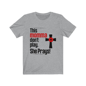 This Momma Don't Play. She Prays T-Shirt