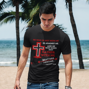 Gather With Me Matthew 12:30 Christian T-shirt Black with cross
