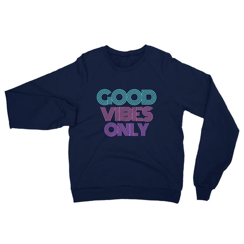 Good Vibes Only Unisex California Fleece Raglan Sweatshirt