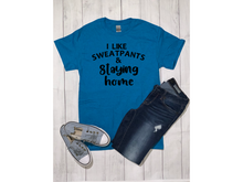 Load image into Gallery viewer, I Like Sweatpants & Staying Home S/S Shirt