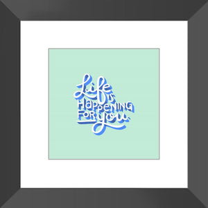 Life is Happening for You Framed Print Framed Print Gooten Black