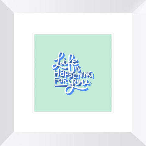Life is Happening for You Framed Print Framed Print Gooten White
