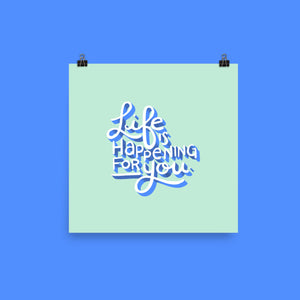 Life is Happening for You Print Art Print Printed Mint