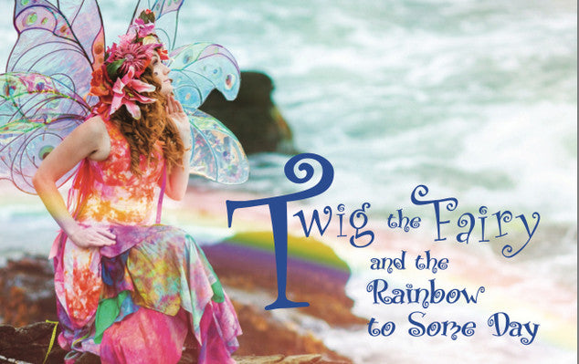 Twig the Fairy and the Rainbow to Some Day