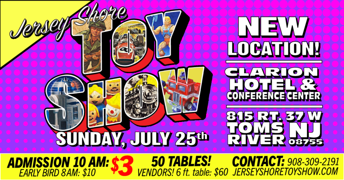 Jersey Shore Toy Show - Sunday, July 25th - Clarion Hotel & Conference Center Toms River, NJ