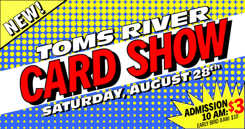 Toms River Card Show - Saturday, August 28th Clarion Hotel & Conference Center Toms River, NJ