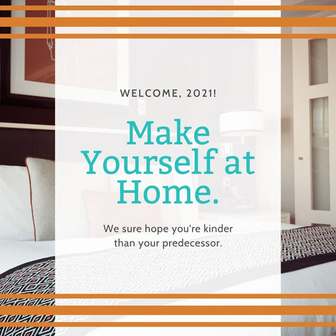 Welcome, 2021. Make yourself at home.