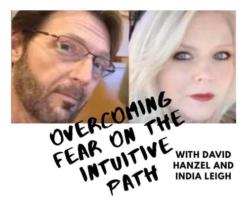 Overcoming Fear on the Intuitive Path With David Hanzel & India Leigh