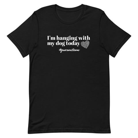 I'm Hanging With My Dog Today T-Shirt