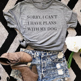 Sorry I Can't I Have Plans With My Dog T-Shirt