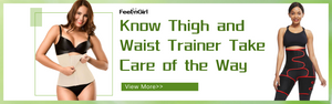 Know Thigh and Waist Trainer Take Care of the Way