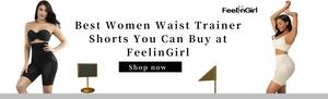 Best Women Waist Trainer Shorts You Can Buy at FeelinGirl
