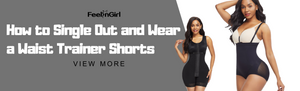 How to Single Out and Wear a Waist Trainer Shorts