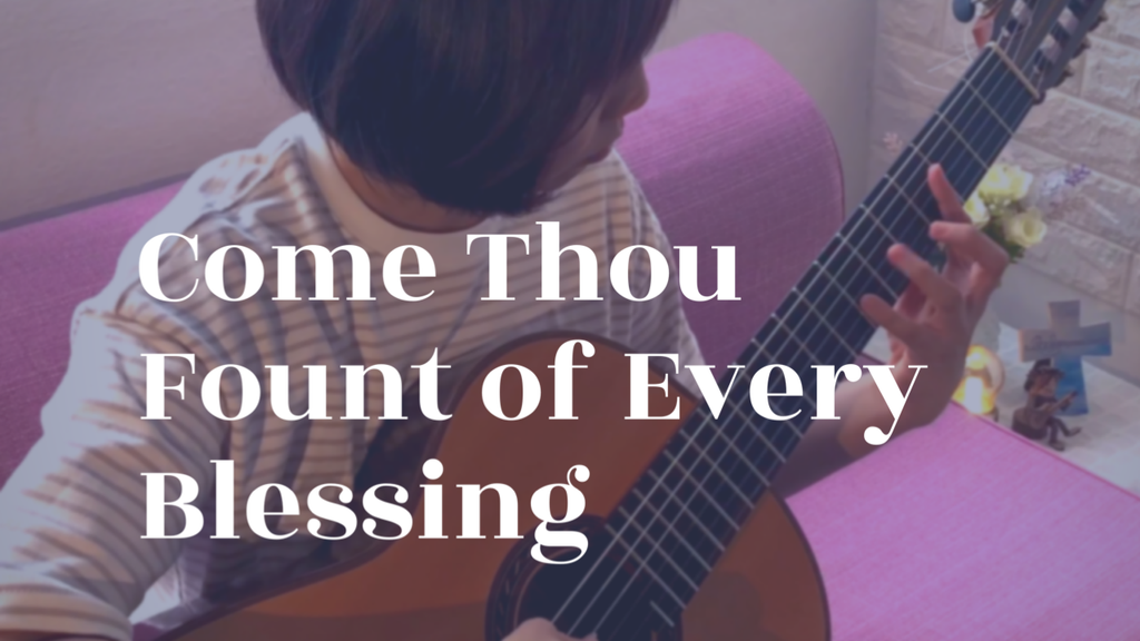 [New Video & Tab] Come, Thou Fount of Every Blessing