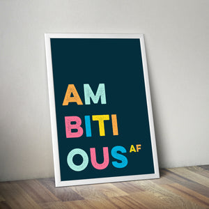 AMBITIOUS AF - Bright, bold and motivational graphic print (unframed)