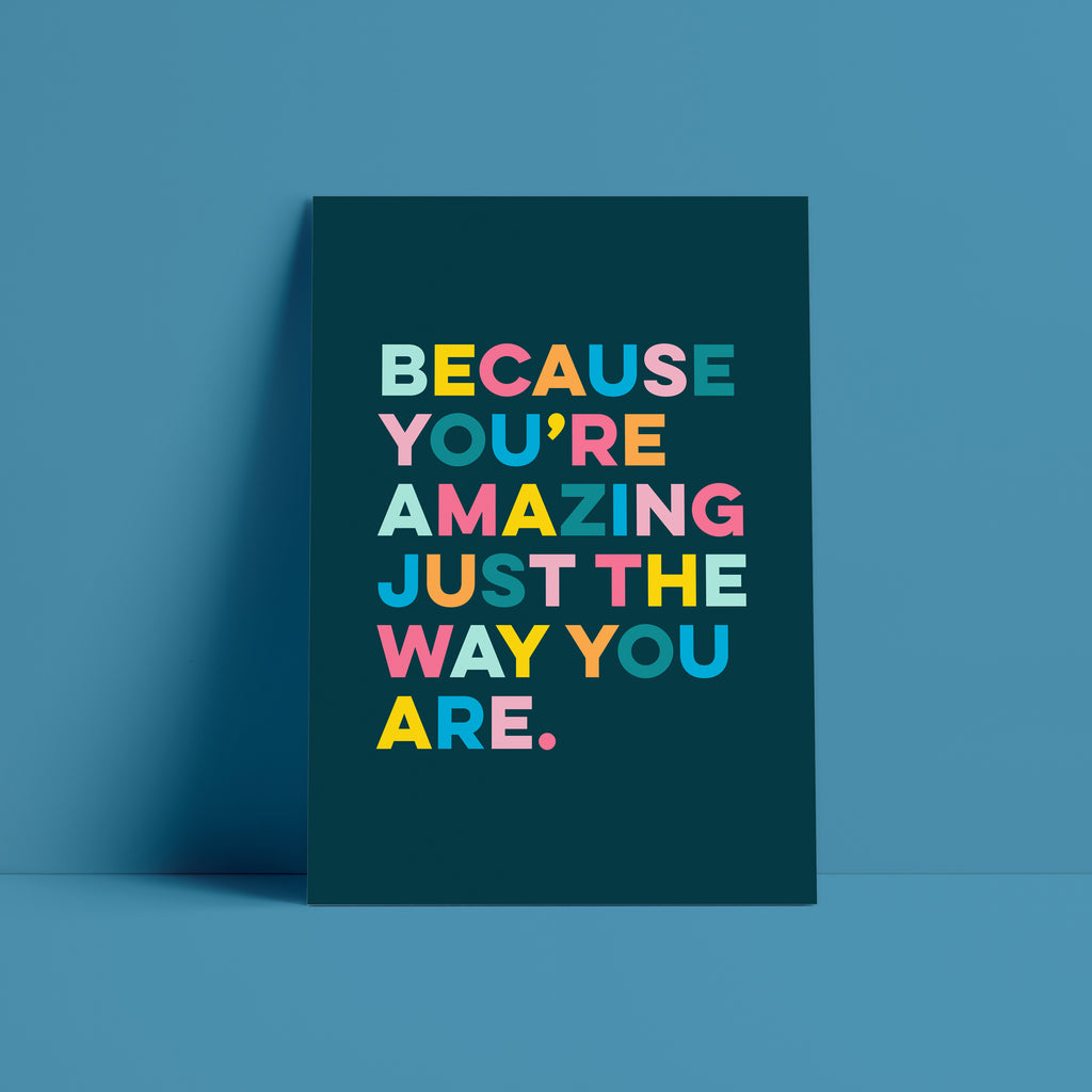 BECAUSE YOU'RE AMAZING - bright, bold and motivational graphic print (unframed)