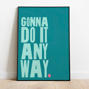 MOTIVATIONAL PRINT TO REMIND YOU OF YOUR OWN STRENGTH! - bright, bold and motivational graphic print (unframed)