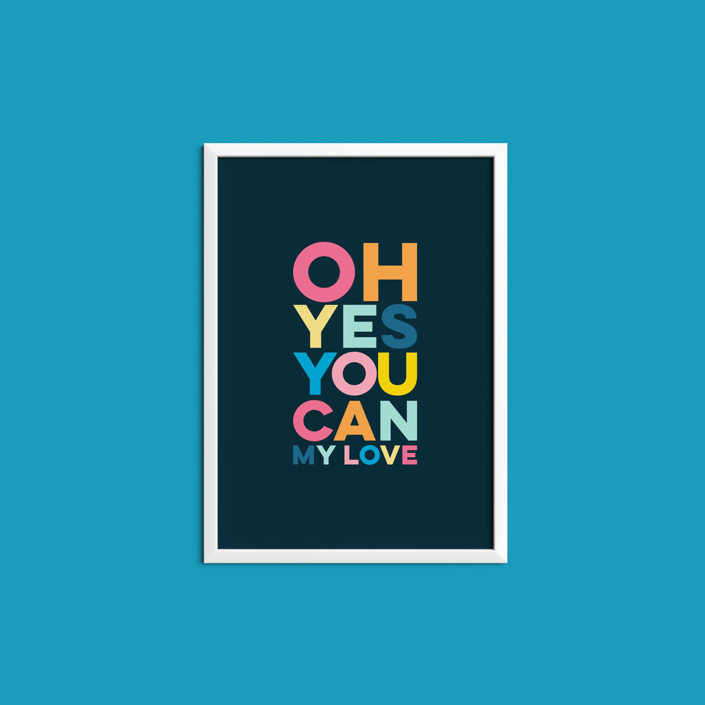 OH YES YOU CAN MY LOVE - Bright, bold and motivational graphic print (unframed)
