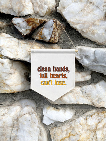clean hands, full hearts, can't lose.