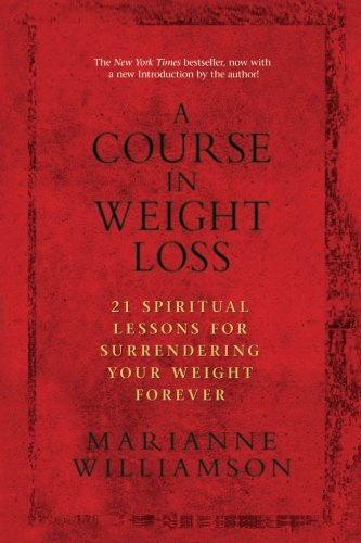 A Course in Weight Loss: 21 Spiritual Lessons for Surrendering Your Weight Forever - SkinnyMinx