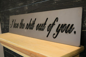 I love the shit out of you. | Metal Cutout Sign - BR1002