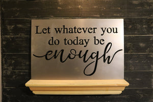 Let Whatever You Do Today, Be Enough | Metal Cutout Sign - HOD1008