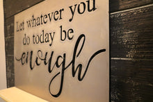Load image into Gallery viewer, Let Whatever You Do Today, Be Enough | Metal Cutout Sign - HOD1008