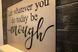 """Let whatever you do today, be enough"" HOD1008"