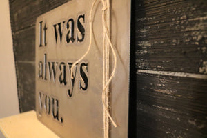 It Was Always You | Metal Cutout Sign - HOD1007