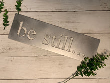 Load image into Gallery viewer, Be Still Metal Sign | Metal Cutout Sign - SP1003