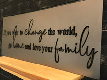 Load image into Gallery viewer, If You Want to Change the World, Go Home and Love Your Family | Metal Quote Sign - HOD1003