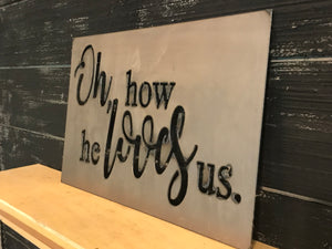 Oh, how He loves us | Metal Cutout Sign - SP1010