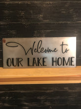 "Load image into Gallery viewer, ""Welcome to OUR LAKE HOME"" 