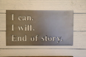 I Can. I Will. End of Story. Metal Sign | Inspirational Sign | HOD1027