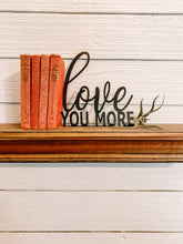 Load image into Gallery viewer, Love you More Metal Shelf Sign | Metal Sign - HOD1037