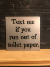 "Load image into Gallery viewer, ""Text me if you run out of toilet paper."" Metal Cutout Sign - BA1002"