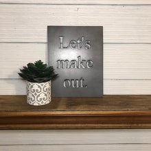 Load image into Gallery viewer, Let's make out | Metal Cutout Sign - BR1009