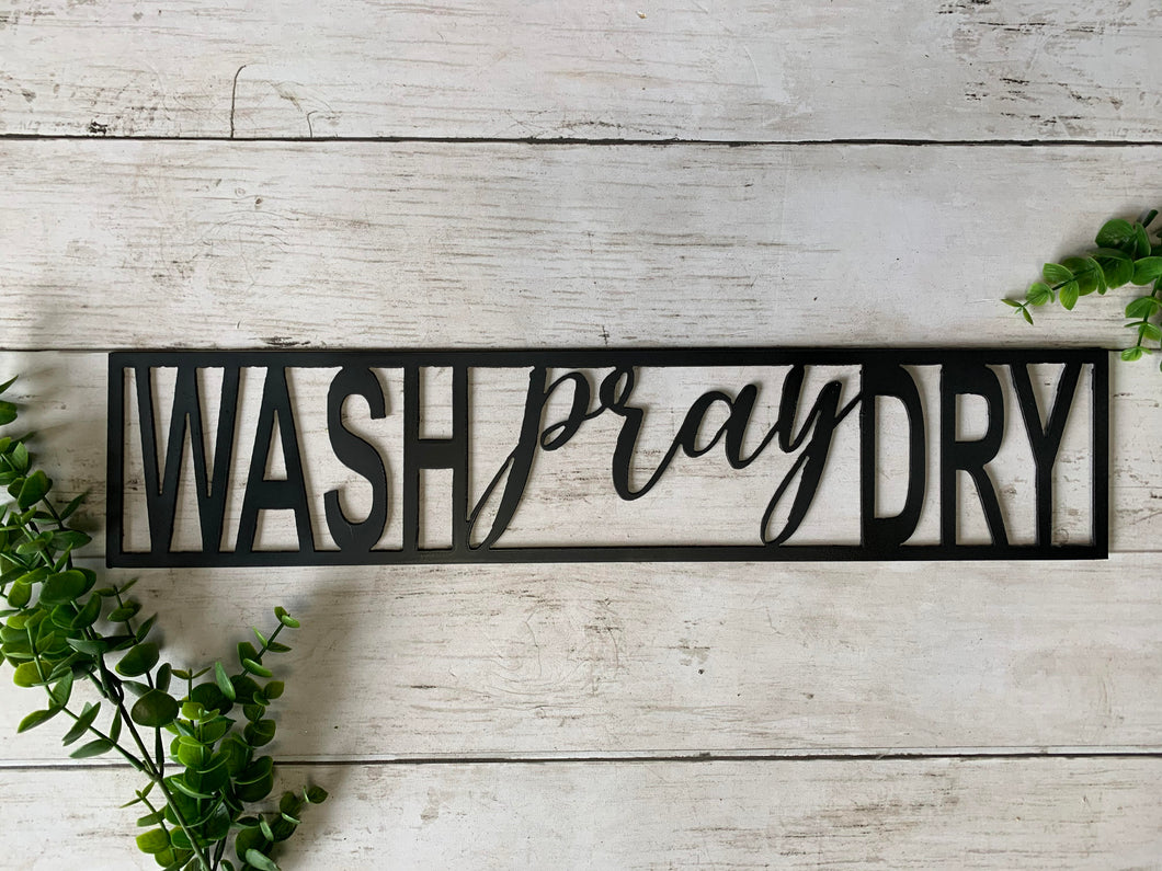 Wash Pray Dry | Black Metal Sign | HOD1036