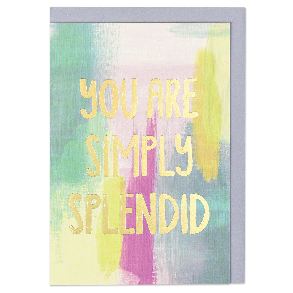 You are simply splendid