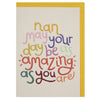 'Nan May Your Day be as Amazing as You Are' Card