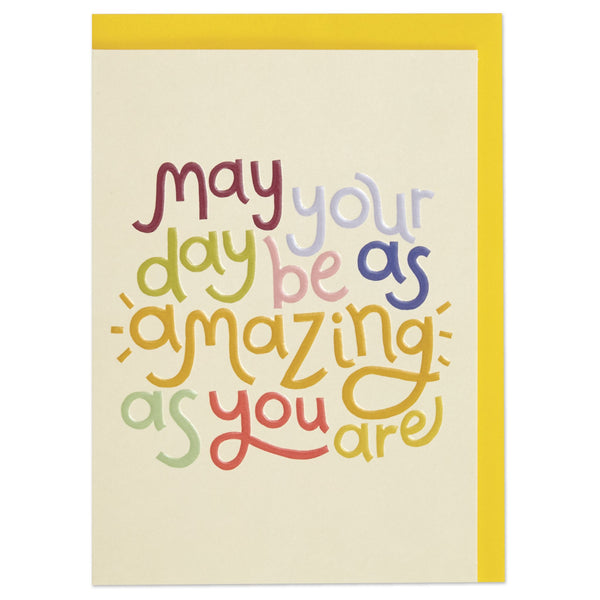 May your day be as amazing as you are Card