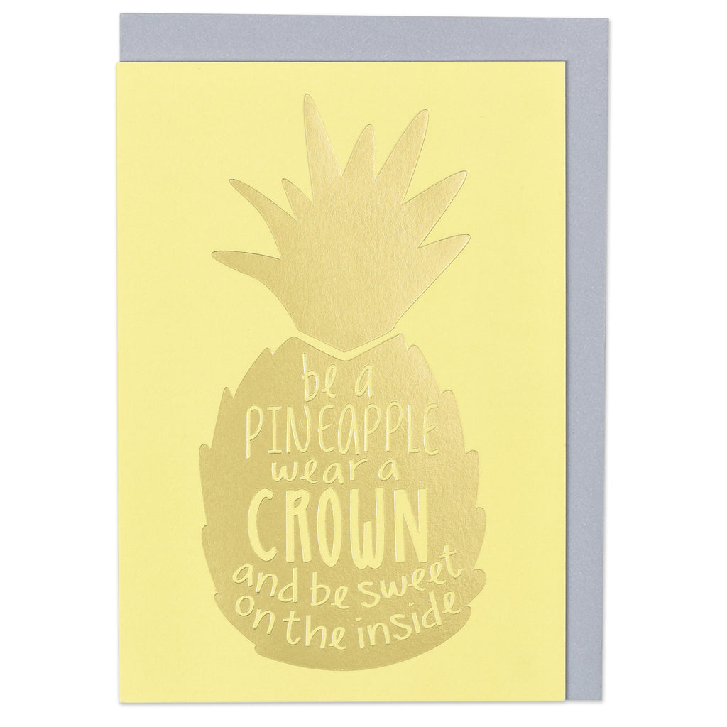 Be a pineapple wear a crown and be sweet on the inside