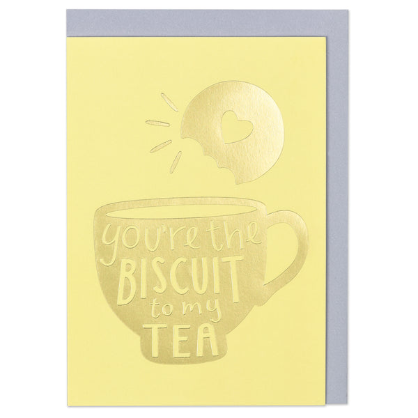 You're the biscuit to my tea
