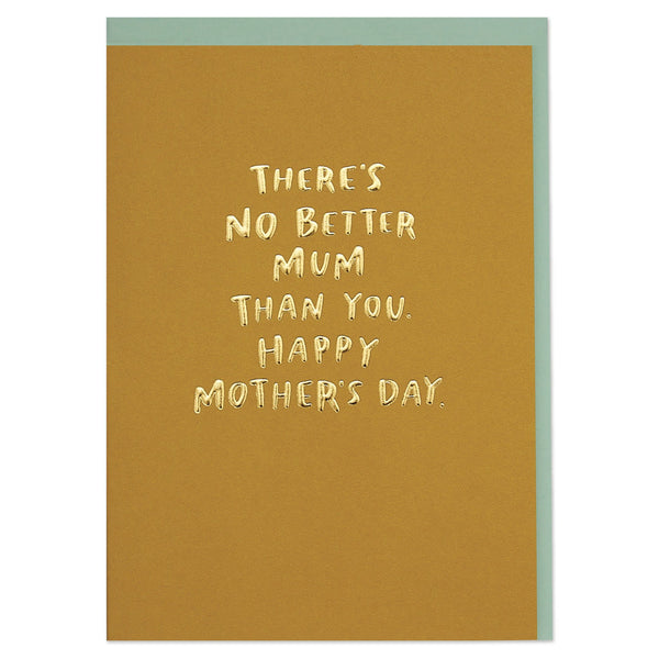 'There's No Better Mum Than You. Happy Mother's Day' Luxury Gold Mother's Day Card