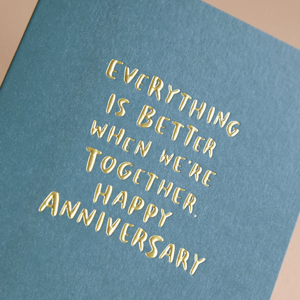 Everything is better when we're together. Happy Anniversary Card
